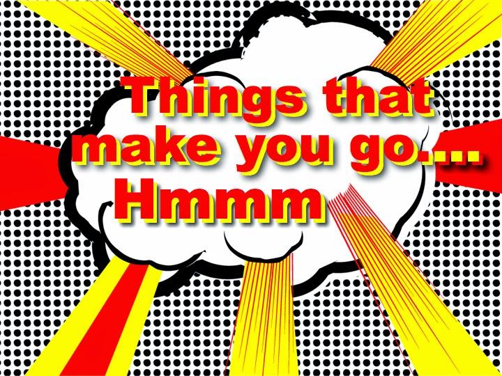 things-that-make-you-go-hmmm